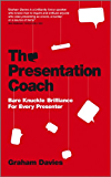 The Presentation Coach: Bare Knuckle Brilliance For Every Presenter (English Edition)