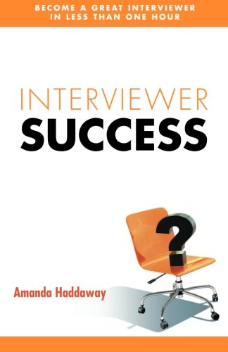 Interviewer Success: : Become a Great Interviewer in Less Than One Hour