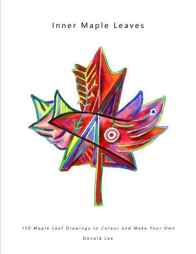Inner Maple Leaves: 150 Maple Leaf Drawings to Colour and Make Your Own (Maple Color Platform)