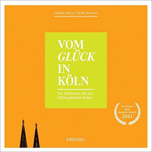 Vom Glück in Köln: Von Menschen die das Glück gefunden haben