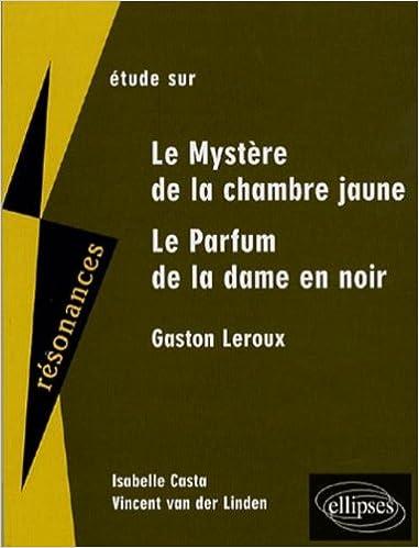 En ligne Etude sur Gaston Leroux : le Mystère de la chambre jaune et Le Parfum de la dame en noir epub, pdf