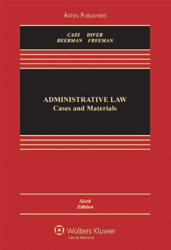 Administrative Law: Cases and Materials, Sixth Edition...