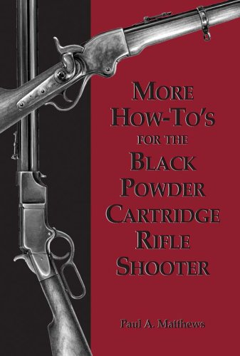- More How-To's for the Black Powder Cartridge Rifle Shooter