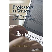 Professors as Writers: A Self-Help Guide to Productive Writing (The New Forums Press Scholarly Writing and Research Series Book 1) (English Edition)