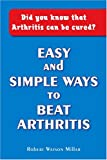 Easy and Simple Ways to Beat Arthritis, Robert W. Millar, 141202689X