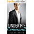 Under His Command (Under His, Book Three) (An Alpha Billionaire Romance) (The Under His Series 3)