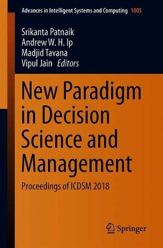 New Paradigm in Decision Science and Management: Proceedings of ICDSM 2018 (Advances in Intelligent Systems and Computing) (Intelligent Techniques In Engineering Management Theory And Applications)