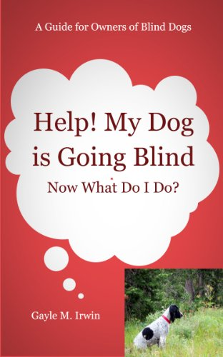 Help! My Dog is Going Blind: Now What Do I Do?: A Guide for Owners of Blind Dogs