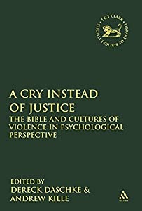 A Cry Instead of Justice: The Bible and Cultures of Violence in Psychological Perspective (The Library of Hebrew Bible/Old Testament Studies)