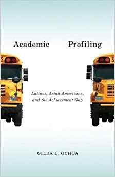 Book Academic Profiling: Latinos, Asian Americans, and the Achievement Gap by Ochoa Gilda L. (2013-10-16)