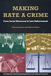 Making Hate a Crime: From Social Movement to Law Enforcement (American Sociological Association Rose Series in Sociology)