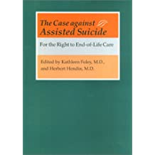 The Case against Assisted Suicide: For the Right to End-of-Life Care