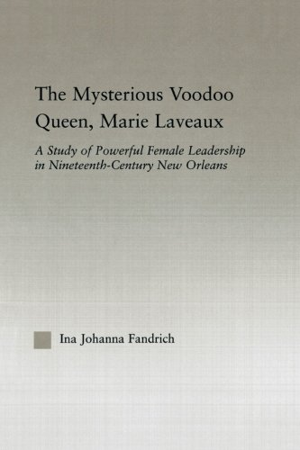 Search : The Mysterious Voodoo Queen, Marie Laveaux: A Study of Powerful Female Leadership in Nineteenth Century New Orleans (Studies in African American History and Culture)