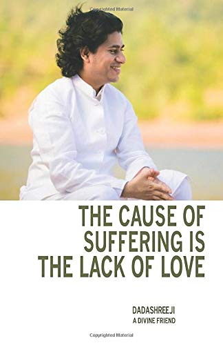The Cause Of Suffering Is The Lack Of Love  Is A Compilation Of Teachings And Guidance