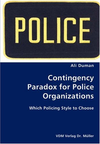 Contingency Paradox for Police Organizations- Which Policing Style to Choose pdf epub