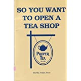 So You Want to Open a Tea Shop: Let Me Tell You About It Martha Jordan Jones