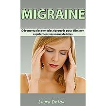 Migraine: Découvrez Des Remèdes éprouvés Pour éliminer rapidement vos maux de têtes (French Edition)