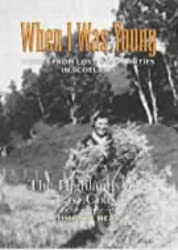 When I was Young: Voices from Lost Communities in the Highlands and Northeast of Scotland (Voices from Lost Communities)