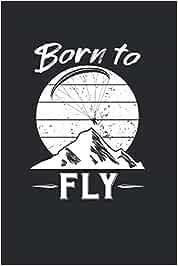 BORN TO FLY: Cuaderno de Deportes Aéreos 6x9 Punteado I 120 páginas Diario I Diario de diario