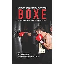 Entraînement de Résistance Mentale Pratique pour la Boxe: Utiliser la Visualisation pour Contrôler la Peur, l'Anxiété et Le Doute (French Edition)