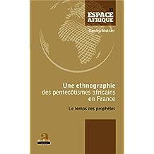 Une ethnographie des pentecôtismes africains en France: Le temps des prophètes (French Edition)
