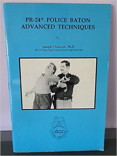 PR 24 Police Baton Advanced Techniques Joseph J Truncale