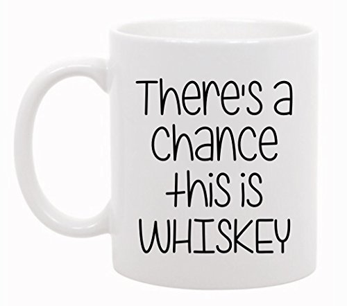 Funny Mug - There's a Chance This Could be Whiskey - 11 OZ Coffee or Tea Mugs - Funny Inspirational and Sarcasm – By The Coffee Corner TM