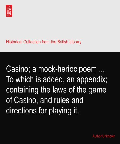 Casino; a mock-herioc poem ... To which is added, an appendix; containing the laws of the game of Casino, and rules and directions for playing it.