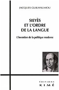 SIEYÈS ET L'ORDRE DE LA LANGUE (Philosophie, épistémologie) (French Edition) by [JACQUES, GUILHAUMOU]