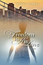Freedom in His Love: Tasha's Story (Walking the Walk Book 1)