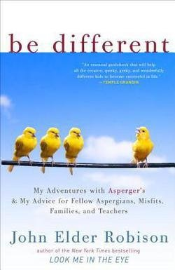 John Elder Robison: Be Different : My Adventures with Asperger's and My Advice for Fellow Aspergians, Misfits, Families, and Teachers (Paperback); 2012 Edition