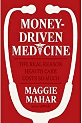 Money-Driven Medicine : The Real Reason Health Care Costs So Much (Hardcover)--by Maggie Mahar [2006 Edition] Hardcover