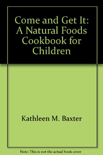 Come and Get It: A Natural Foods Cookbook for Children