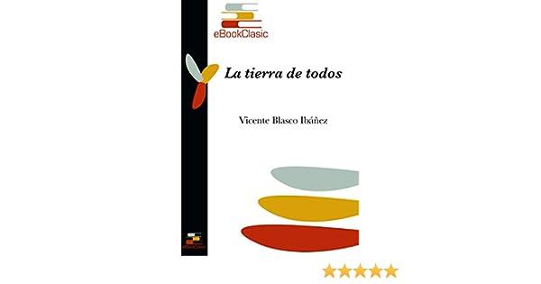 Amazon.com: La tierra de todos (Anotado) (Spanish Edition) eBook: Vicente Blasco Ibáñez: Kindle Store