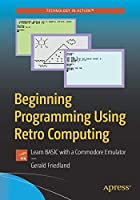 Beginning Programming Using Retro Computing: Learn BASIC with a Commodore Emulator Front Cover