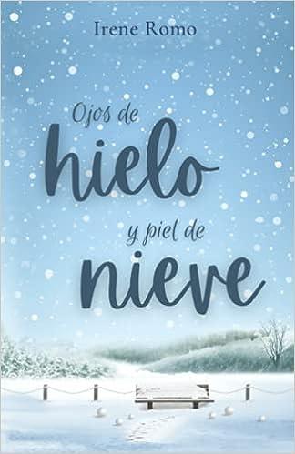 Ojos de hielo y piel de nieve (Serie Hielo y Nieve) : Romo, Irene: Amazon.es: Libros