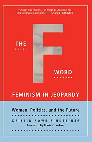 The F-Word: Feminism In Jeopardy - Women, Politics and the Future
