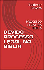 DEVIDO PROCESSO LEGAL NA BÍBLIA : PROCESSO LEGAL NA BÍBLIA