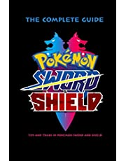 Pokemon Sword & Shield: The Complete Guide - Tips and Tricks In Pokemon Sword and Shield: Pokemon Handbook for Kids