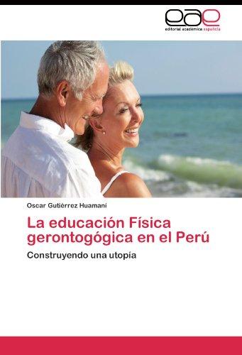 La educación Física gerontogógica en el Perú: Construyendo una utopía (Spanish Edition)
