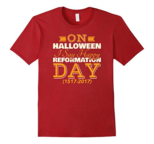 Mens On Halloween I Say Happy Reformation Day T-shirt 1517 2017 Medium (Halloween 1517)