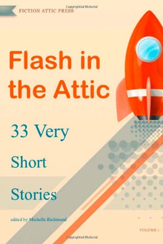 Flash in the Attic: 33 Very Short Stories (Flash in the Attic Flash Fiction Atnhology) (Volume 1) pdf epub