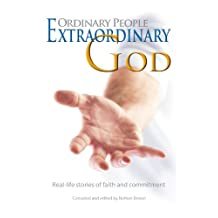 """Ordinary People—Extraordinary God: Real-life stories of faith and commitment (""""Ordinary People"""" stories Book 1)"""