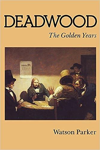 Deadwood The Golden Years Watson Parker 9780803287020 Amazon