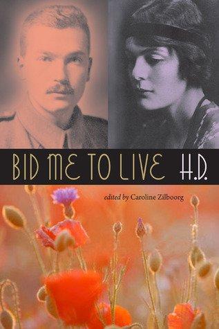 Bid Me to Live (A Madrigal), H.D. (Hilda Doolittle)