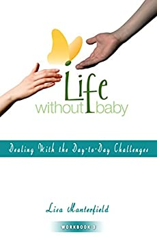 Life Without Baby Workbook 3: Dealing With the Day-to-Day Challenges by [Manterfield, Lisa]