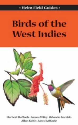 Field Guide to the Birds of the West Indies (Helm Field Guides) by Raffaele, Herbert A., Raffaele, Janis I., Wiley, James, Garr (2003) Paperback
