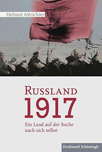 Rußland 1917: Ein Land auf der Suche nach sich selbst