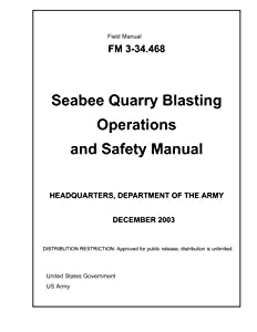 Field Manual FM 3-34.468 Seabee Quarry Blasting Operations and Safety Manual December 2003 from CreateSpace Independent Publishing Platform