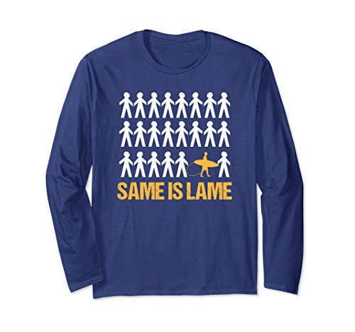 Unisex Be A Surfer Same Is Lame Long Sleeve T-Shirt 2XL (Lame Long Sleeve)